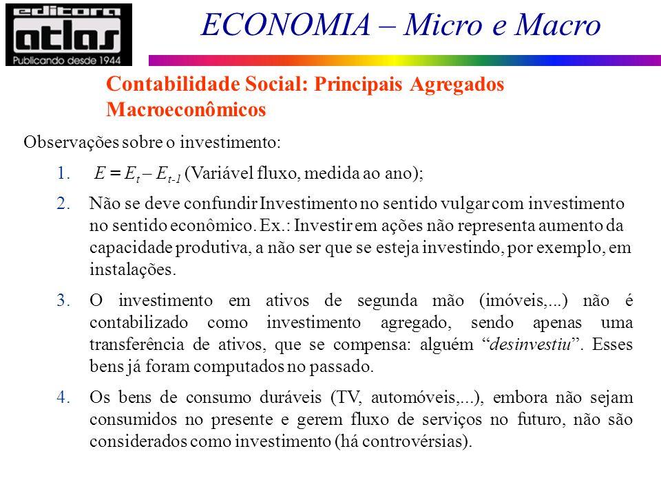 ECONOMIA – Micro e Macro 10 Observações sobre o investimento: 1. E = E t – E t-1 (Variável fluxo, medida ao ano); 2.Não se deve confundir Investimento
