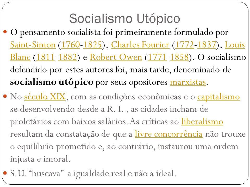 Socialismo Utópico O pensamento socialista foi primeiramente formulado por Saint-Simon (1760-1825), Charles Fourier (1772-1837), Louis Blanc (1811-188