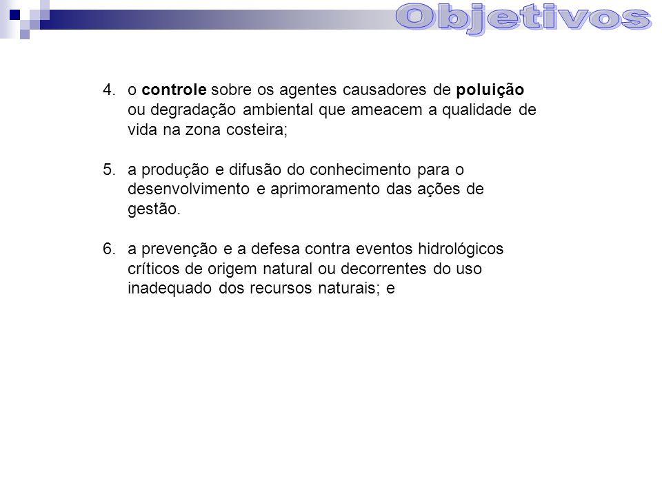4.o controle sobre os agentes causadores de poluição ou degradação ambiental que ameacem a qualidade de vida na zona costeira; 5.a produção e difusão