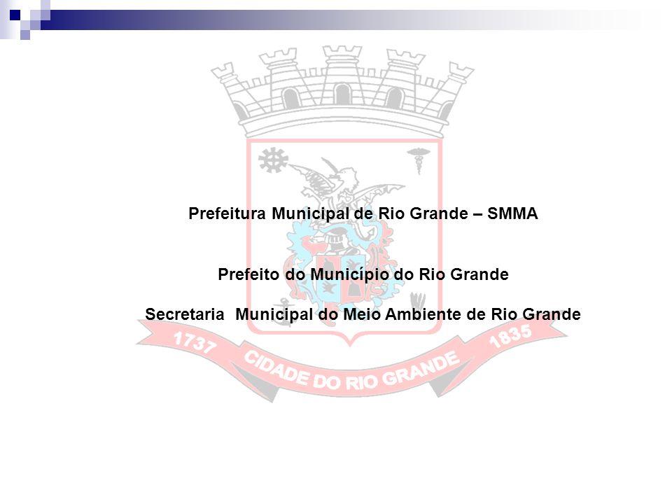 Prefeitura Municipal de Rio Grande – SMMA Prefeito do Município do Rio Grande Secretaria Municipal do Meio Ambiente de Rio Grande