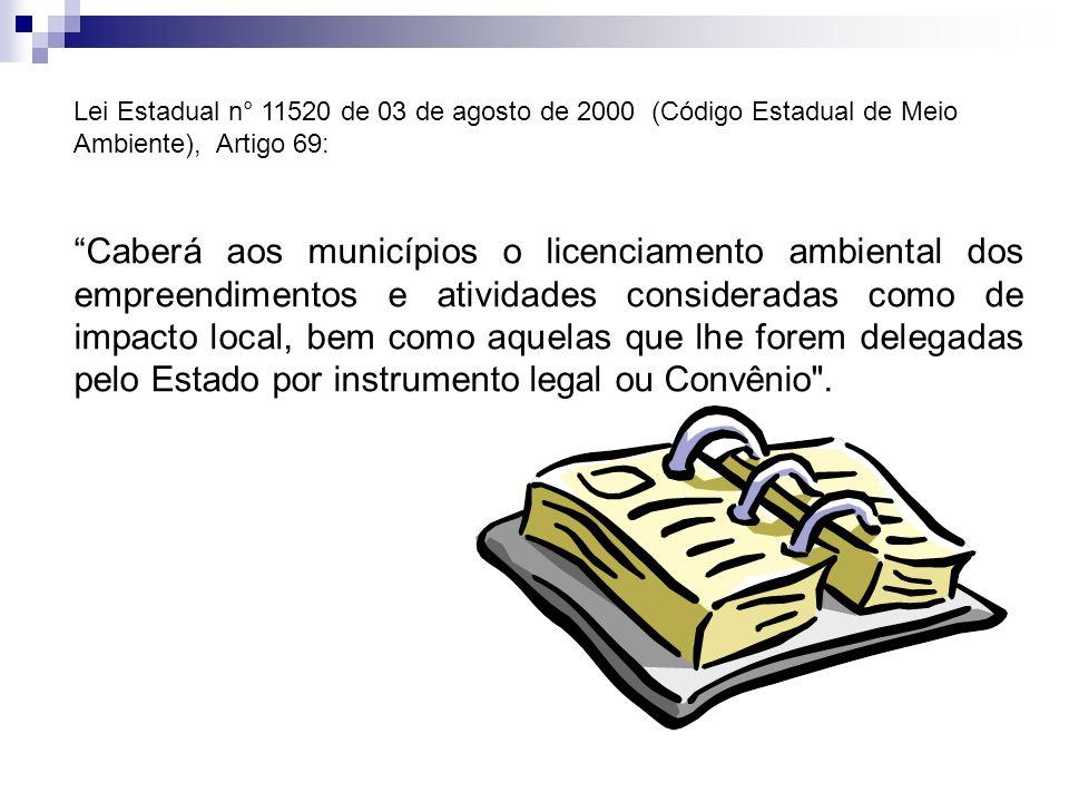 Lei Estadual n° 11520 de 03 de agosto de 2000 (Código Estadual de Meio Ambiente), Artigo 69: Caberá aos municípios o licenciamento ambiental dos empre
