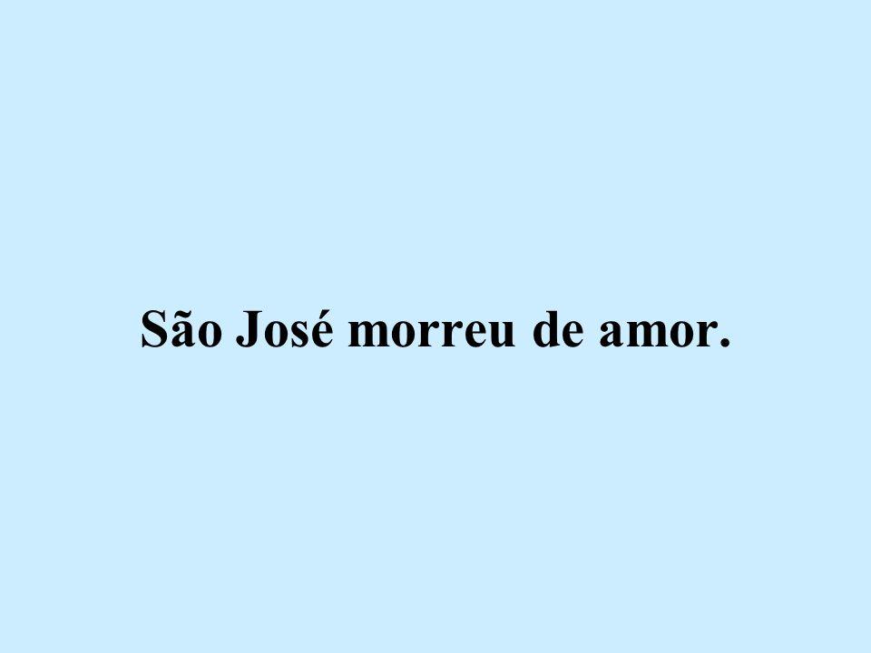 São José morreu de amor.