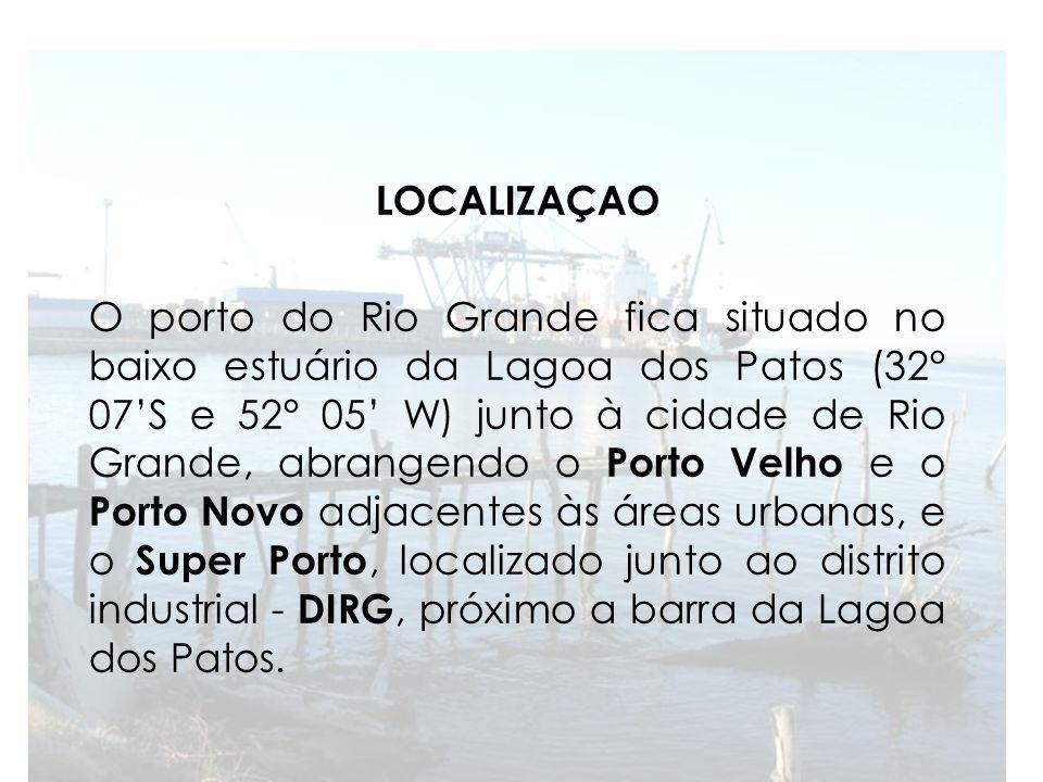 LOCALIZAÇAO O porto do Rio Grande fica situado no baixo estuário da Lagoa dos Patos (32° 07S e 52° 05 W) junto à cidade de Rio Grande, abrangendo o Po
