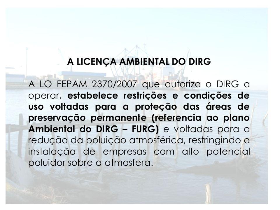A LICENÇA AMBIENTAL DO DIRG A LO FEPAM 2370/2007 que autoriza o DIRG a operar, estabelece restrições e condições de uso voltadas para a proteção das á