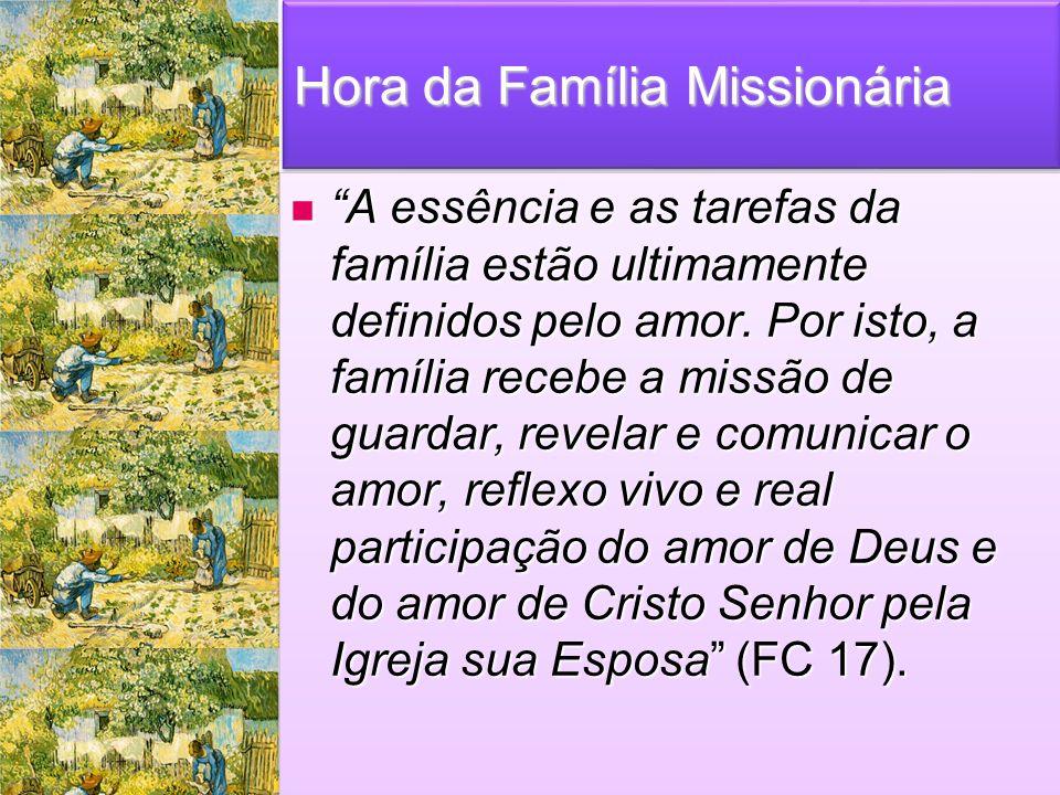Hora da Família Missionária A essência e as tarefas da família estão ultimamente definidos pelo amor.