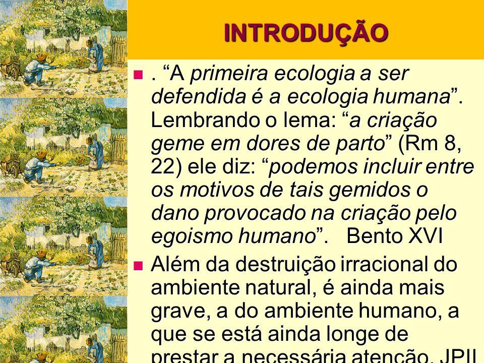INTRODUÇÃO. A primeira ecologia a ser defendida é a ecologia humana.