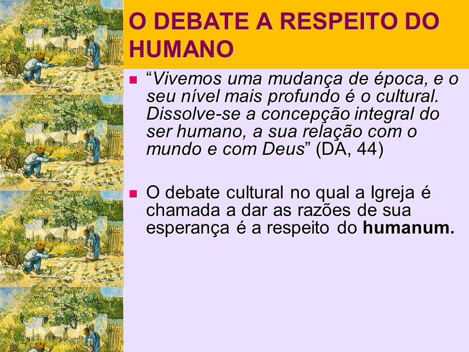 O DEBATE A RESPEITO DO HUMANO Vivemos uma mudança de época, e o seu nível mais profundo é o cultural.