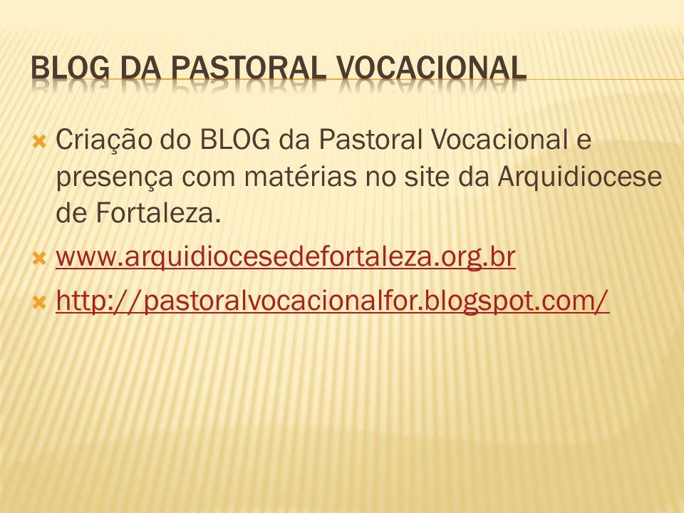 Criação do BLOG da Pastoral Vocacional e presença com matérias no site da Arquidiocese de Fortaleza. www.arquidiocesedefortaleza.org.br http://pastora