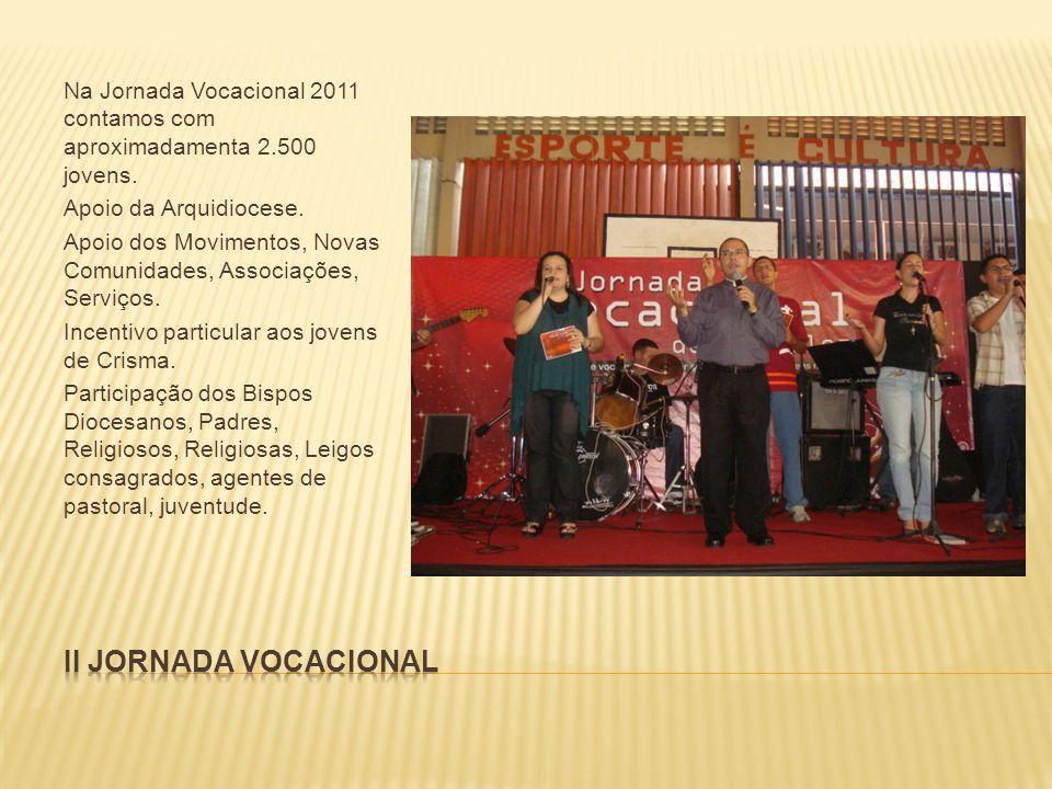 Na Jornada Vocacional 2011 contamos com aproximadamenta 2.500 jovens. Apoio da Arquidiocese. Apoio dos Movimentos, Novas Comunidades, Associações, Ser