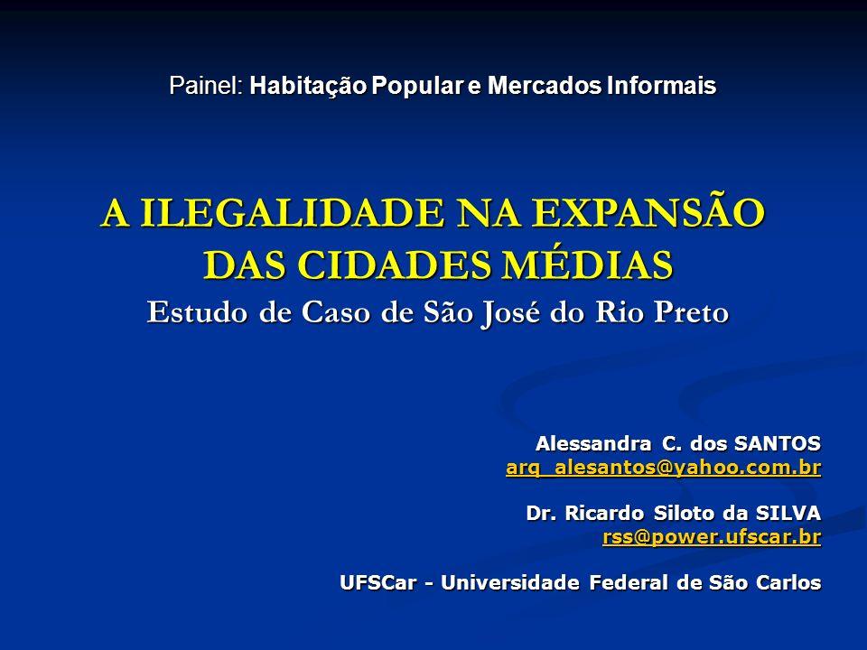 A ILEGALIDADE NA EXPANSÃO DAS CIDADES MÉDIAS Estudo de Caso de São José do Rio Preto Painel: Habitação Popular e Mercados Informais Alessandra C.