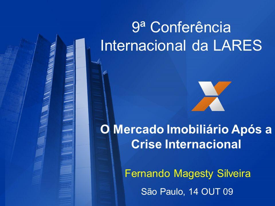 9ª Conferência Internacional da LARES São Paulo, 14 OUT 09 Fernando Magesty Silveira O Mercado Imobiliário Após a Crise Internacional