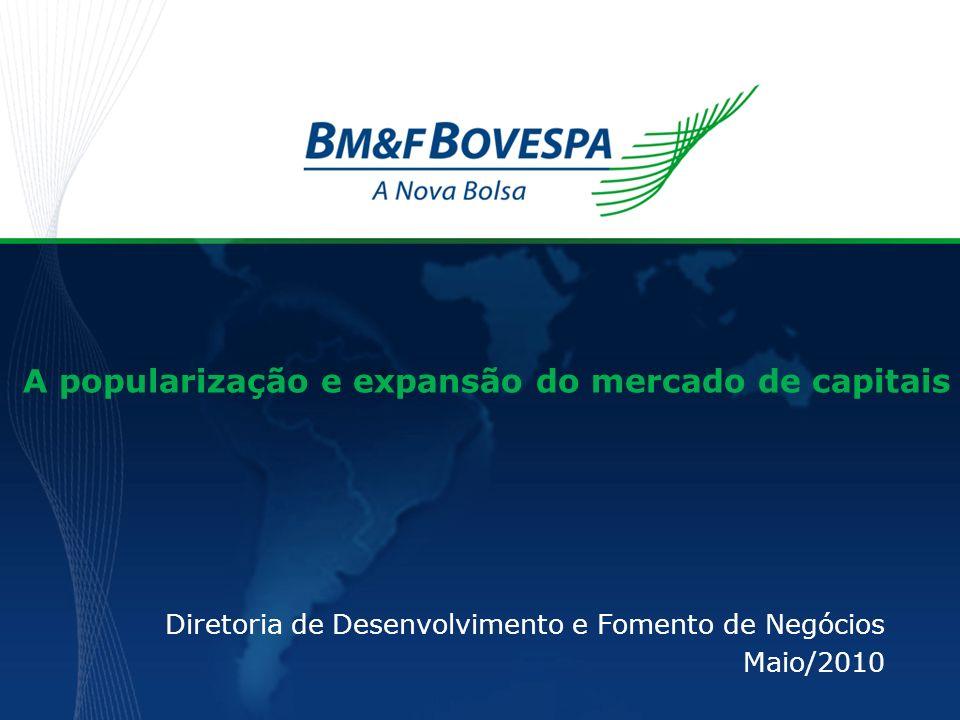 Diretoria de Desenvolvimento e Fomento de Negócios Maio/2010 A popularização e expansão do mercado de capitais
