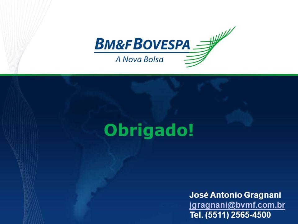 Obrigado! José Antonio Gragnani jgragnani@bvmf.com.br Tel. (5511) 2565-4500