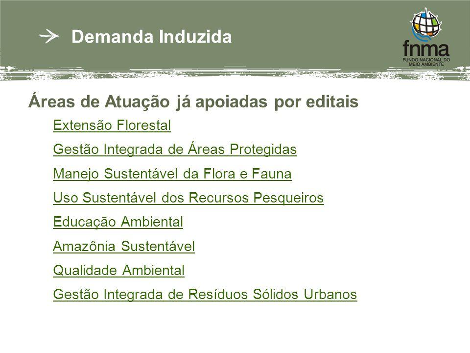 Áreas de Atuação já apoiadas por editais Extensão Florestal Gestão Integrada de Áreas Protegidas Manejo Sustentável da Flora e Fauna Uso Sustentável dos Recursos Pesqueiros Educação Ambiental Amazônia Sustentável Qualidade Ambiental Gestão Integrada de Resíduos Sólidos Urbanos Demanda Induzida