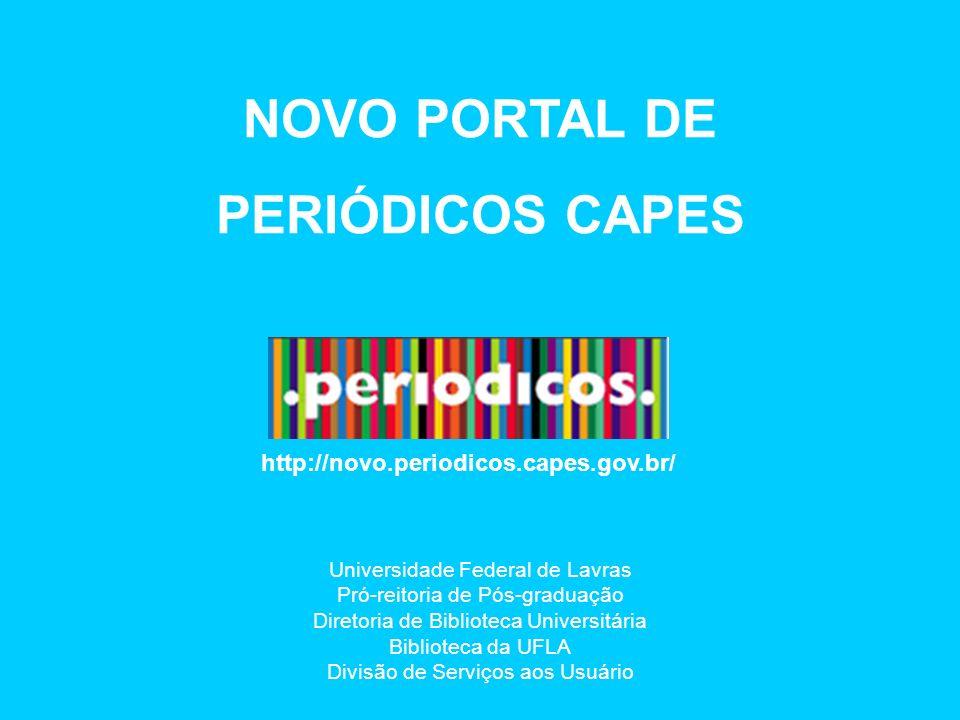 NOVO PORTAL DE PERIÓDICOS CAPES http://novo.periodicos.capes.gov.br/ Universidade Federal de Lavras Pró-reitoria de Pós-graduação Diretoria de Bibliot