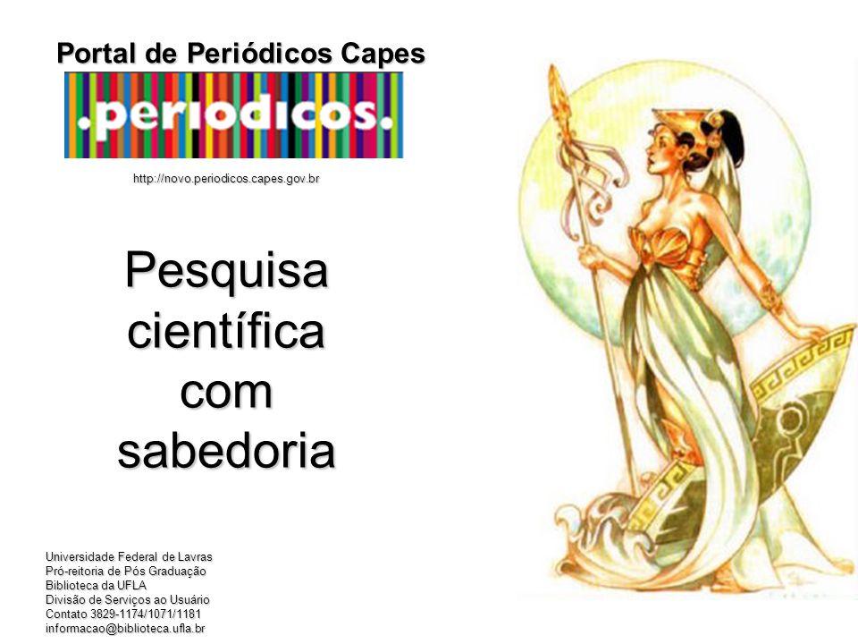 http://novo.periodicos.capes.gov.br Portal de Periódicos Capes Pesquisa científica com sabedoria Universidade Federal de Lavras Pró-reitoria de Pós Gr