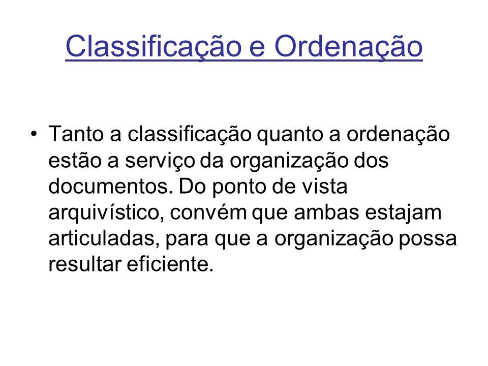 Classificação e Ordenação Tanto a classificação quanto a ordenação estão a serviço da organização dos documentos.