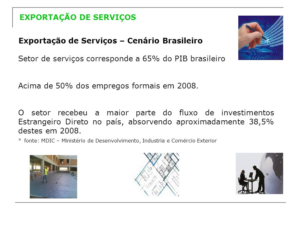 EXPORTAÇÃO DE SERVIÇOS Exportação de Serviços – Cenário Brasileiro As exportações brasileiras de serviços têm crescido a taxas significativamente superiores às exportações mundiais de serviços.
