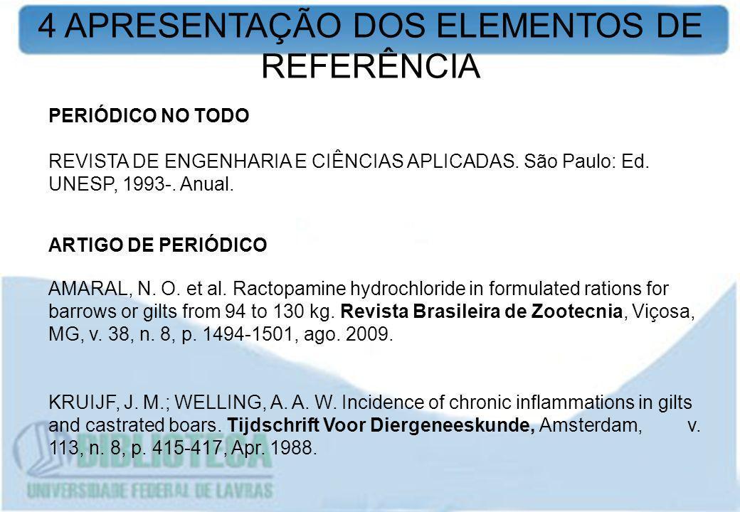 PERIÓDICO NO TODO REVISTA DE ENGENHARIA E CIÊNCIAS APLICADAS. São Paulo: Ed. UNESP, 1993-. Anual. ARTIGO DE PERIÓDICO AMARAL, N. O. et al. Ractopamine