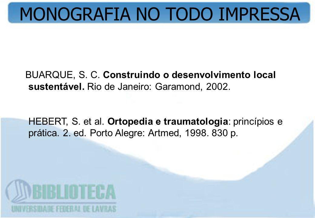BUARQUE, S. C. Construindo o desenvolvimento local sustentável. Rio de Janeiro: Garamond, 2002. HEBERT, S. et al. Ortopedia e traumatologia: princípio