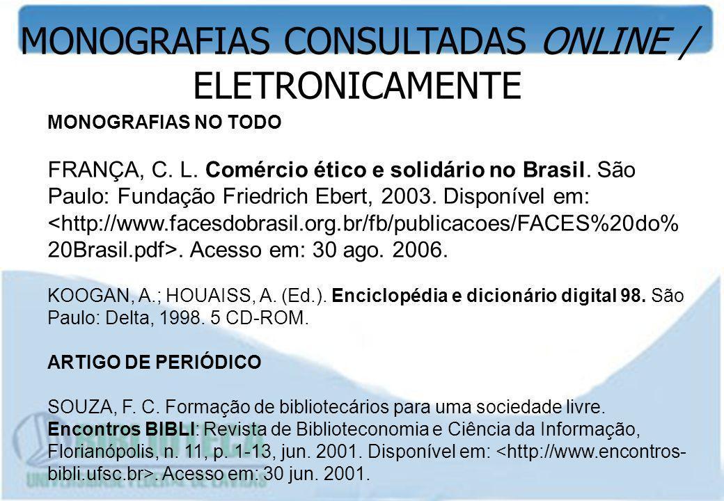 MONOGRAFIAS CONSULTADAS ONLINE / ELETRONICAMENTE MONOGRAFIAS NO TODO FRANÇA, C. L. Comércio ético e solidário no Brasil. São Paulo: Fundação Friedrich