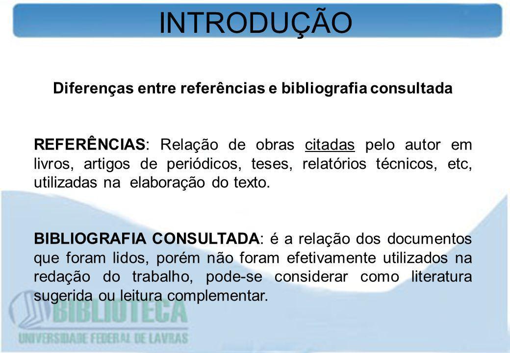 Diferenças entre referências e bibliografia consultada REFERÊNCIAS: Relação de obras citadas pelo autor em livros, artigos de periódicos, teses, relat