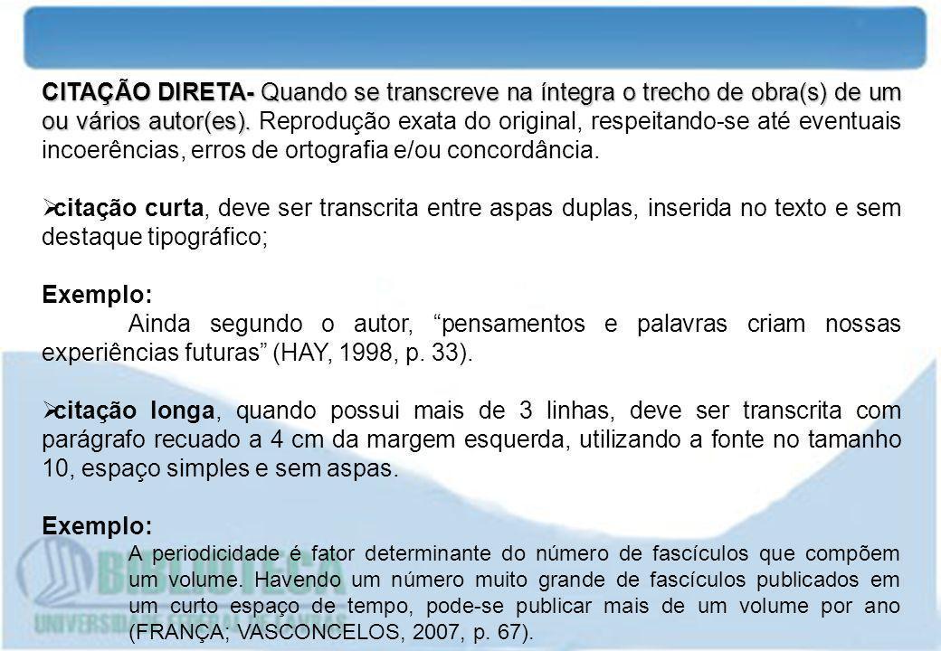 CITAÇÃO DIRETA- Quando se transcreve na íntegra o trecho de obra(s) de um ou vários autor(es). CITAÇÃO DIRETA- Quando se transcreve na íntegra o trech