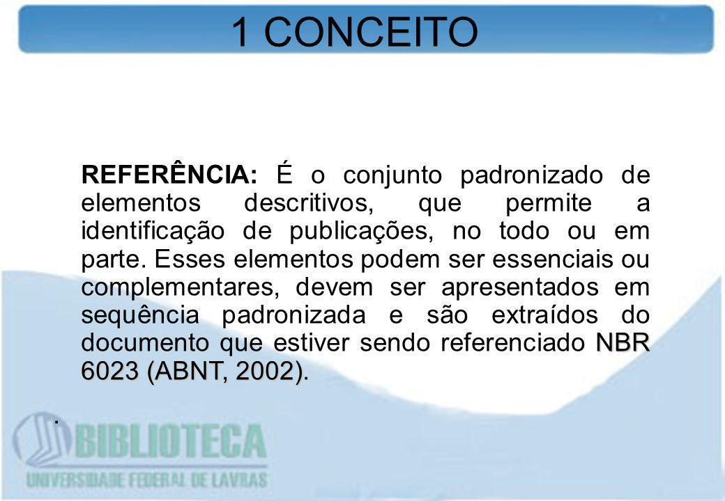 1 CONCEITO NBR 6023 (ABNT, 2002) REFERÊNCIA: É o conjunto padronizado de elementos descritivos, que permite a identificação de publicações, no todo ou