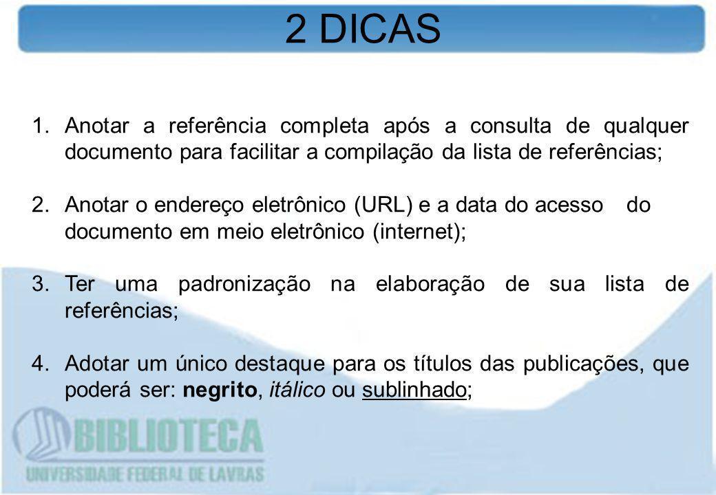 1.Anotar a referência completa após a consulta de qualquer documento para facilitar a compilação da lista de referências; 2.Anotar o endereço eletrôni