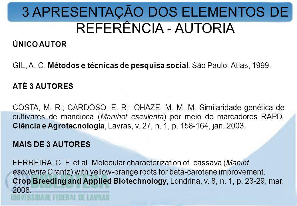 3 APRESENTAÇÃO DOS ELEMENTOS DE REFERÊNCIA - AUTORIA ÚNICO AUTOR GIL, A. C. Métodos e técnicas de pesquisa social. São Paulo: Atlas, 1999. ATÉ 3 AUTOR