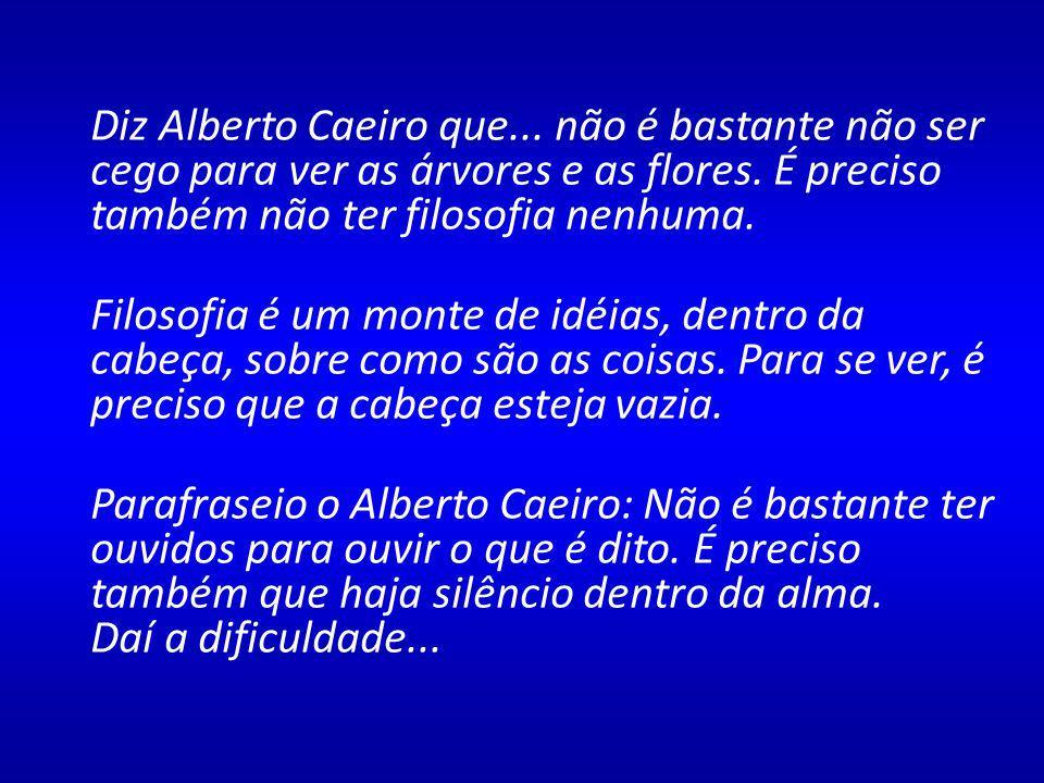 Diz Alberto Caeiro que...não é bastante não ser cego para ver as árvores e as flores.