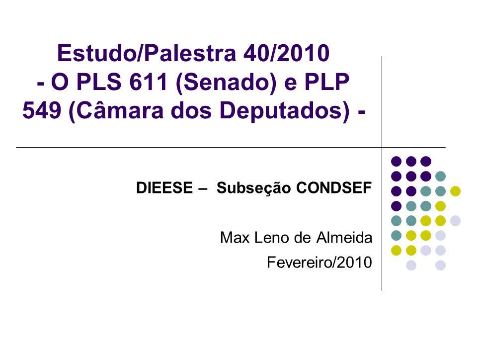Estudo/Palestra 40/2010 - O PLS 611 (Senado) e PLP 549 (Câmara dos Deputados) - DIEESE – Subseção CONDSEF Max Leno de Almeida Fevereiro/2010