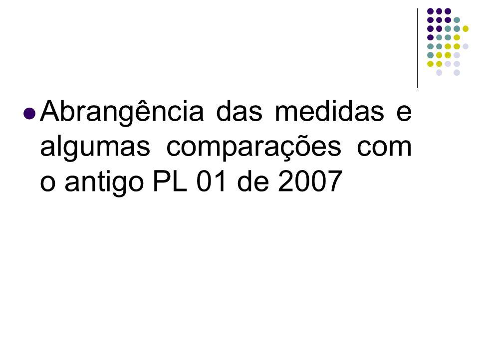 Abrangência das medidas e algumas comparações com o antigo PL 01 de 2007