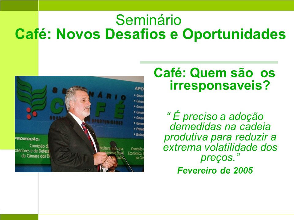Abril 2004 Seminário Café: Novos Desafios e Oportunidades Café: Quem são os irresponsaveis? É preciso a adoção demedidas na cadeia produtiva para redu