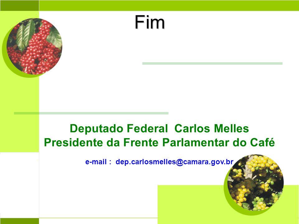 Deputado Federal Carlos Melles Presidente da Frente Parlamentar do Café e-mail : dep.carlosmelles@camara.gov.br Fim