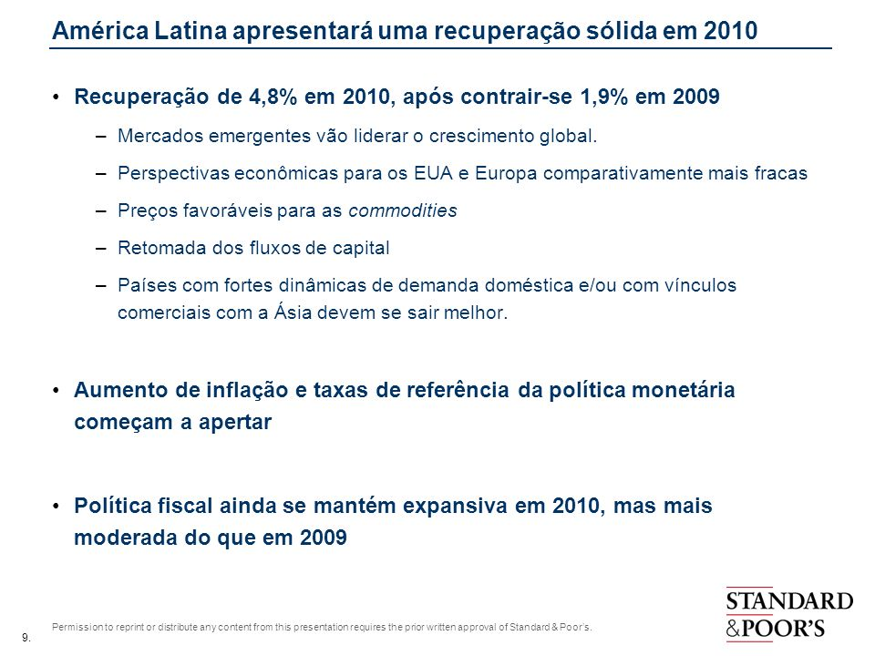 9. Permission to reprint or distribute any content from this presentation requires the prior written approval of Standard & Poors. América Latina apre