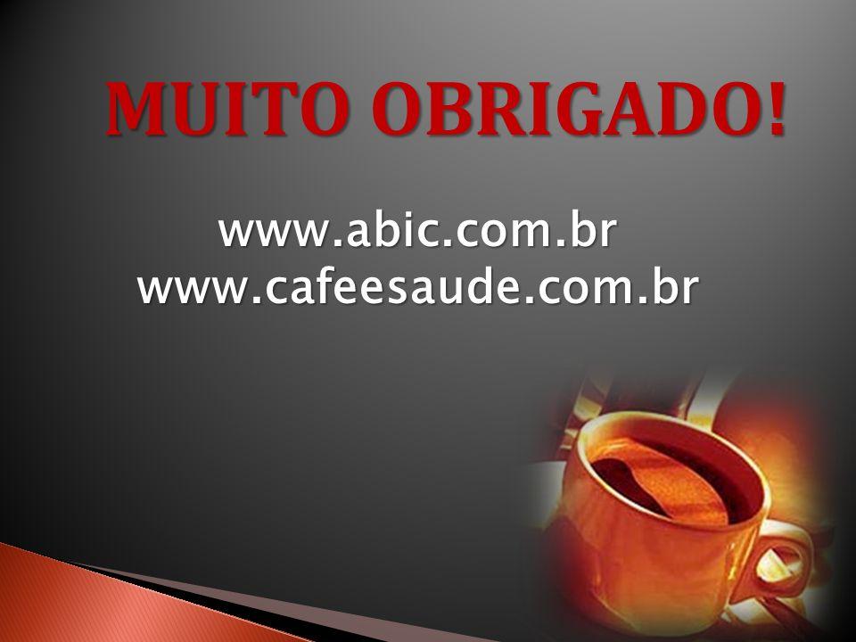 MUITO OBRIGADO! www.abic.com.brwww.cafeesaude.com.br