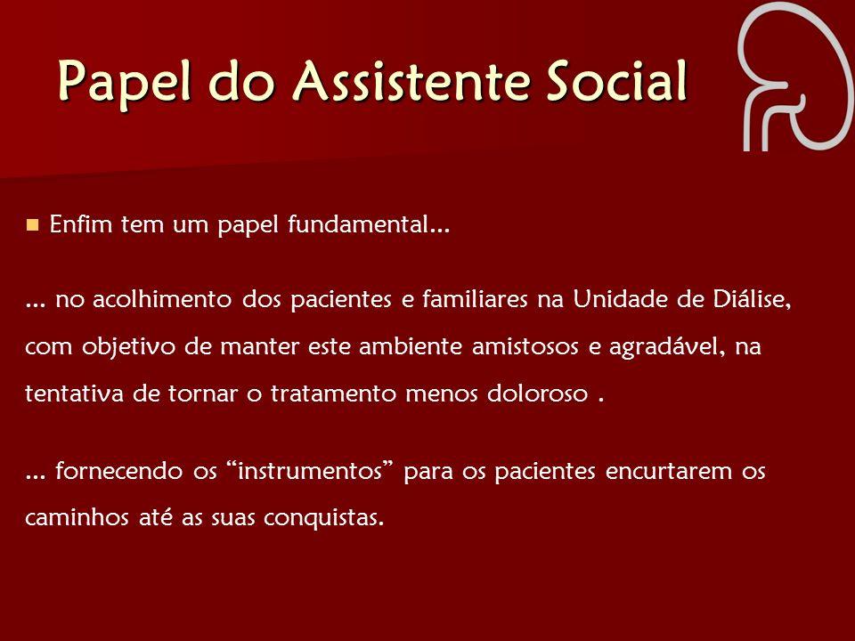 Papel do Assistente Social Enfim tem um papel fundamental...... no acolhimento dos pacientes e familiares na Unidade de Diálise, com objetivo de mante