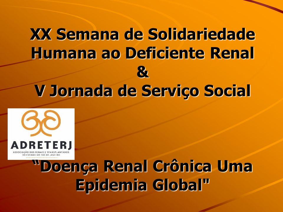 XX Semana de Solidariedade Humana ao Deficiente Renal & V Jornada de Serviço Social Doença Renal Crônica Uma Epidemia Global