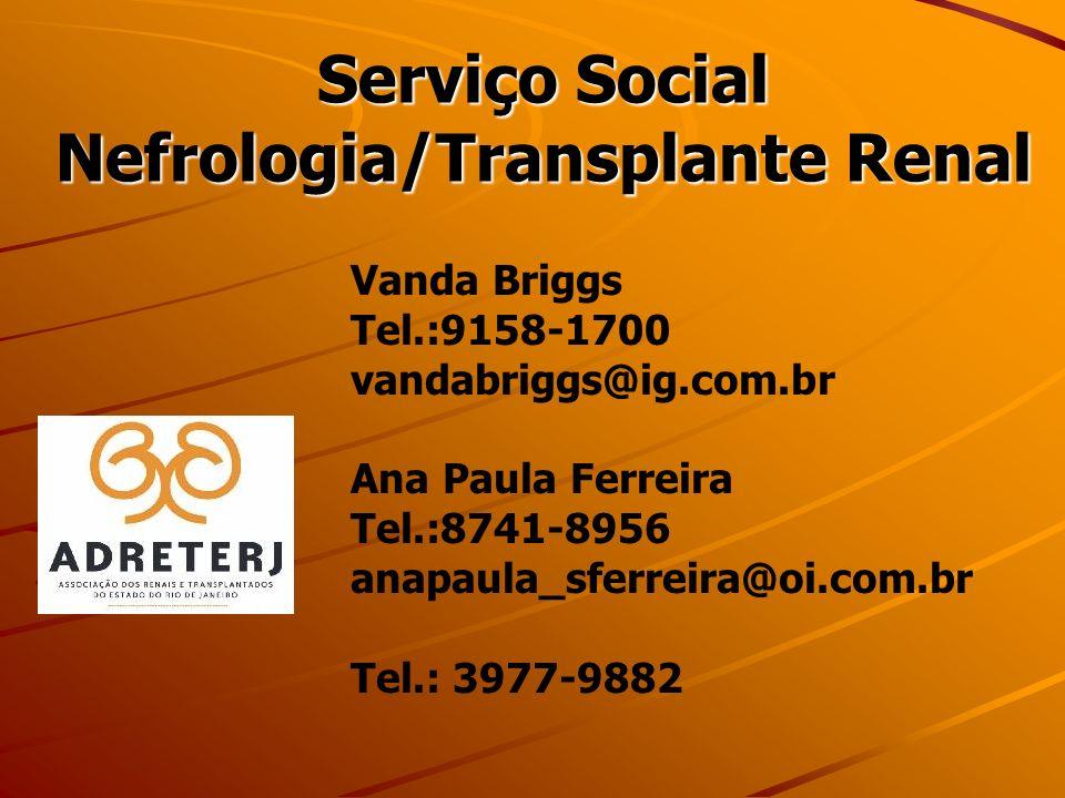 Serviço Social Nefrologia/Transplante Renal Vanda Briggs Tel.:9158-1700 vandabriggs@ig.com.br Ana Paula Ferreira Tel.:8741-8956 anapaula_sferreira@oi.com.br Tel.: 3977-9882
