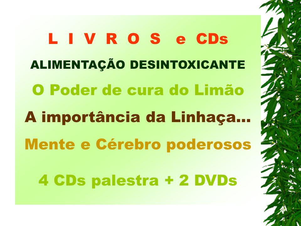 L I V R O S e CDs ALIMENTAÇÃO DESINTOXICANTE O Poder de cura do Limão A importância da Linhaça...