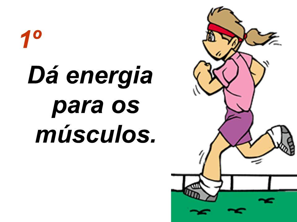 1º Dá energia para os músculos.