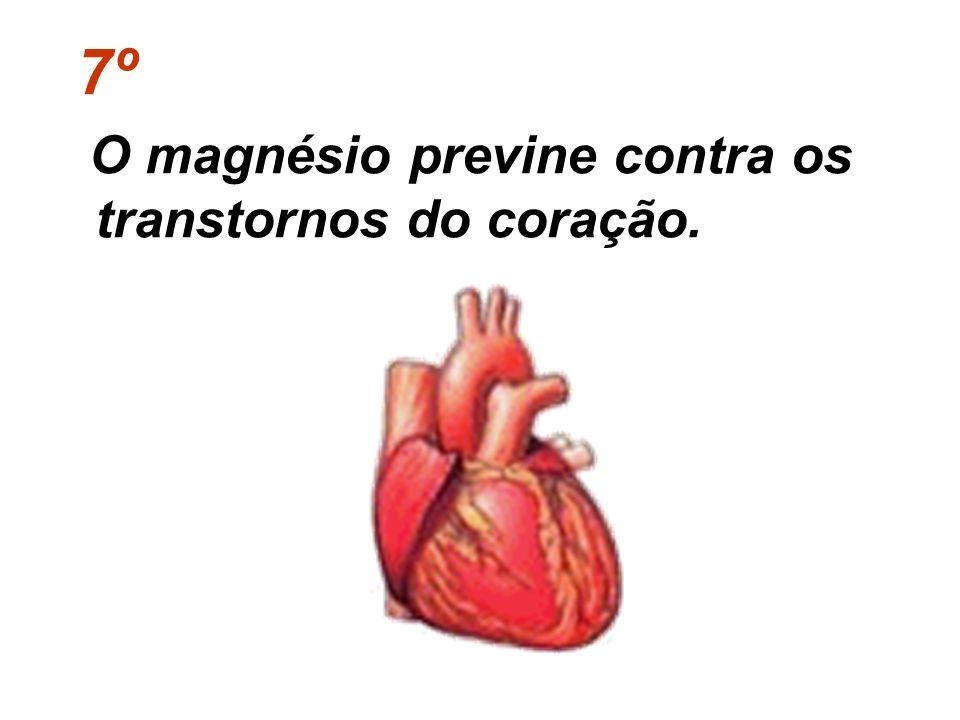 7º O magnésio previne contra os transtornos do coração.