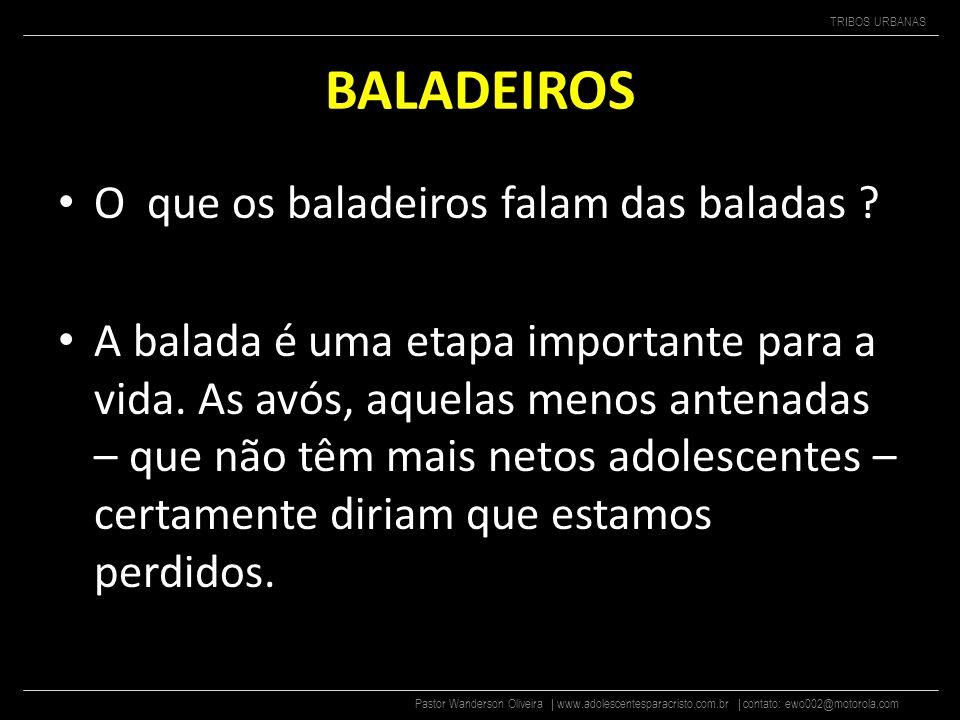 Pastor Wanderson Oliveira | www.adolescentesparacristo.com.br | contato: ewo002@motorola.com TRIBOS URBANAS BALADEIROS