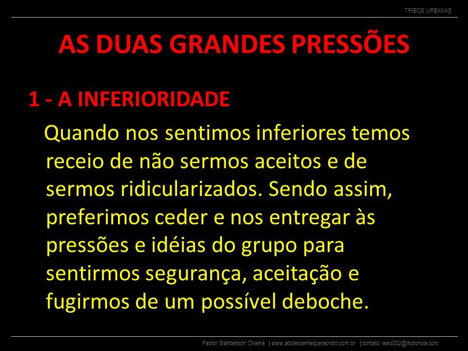 Pastor Wanderson Oliveira | www.adolescentesparacristo.com.br | contato: ewo002@motorola.com TRIBOS URBANAS POR QUE ? Isto acontece porque desejamos s