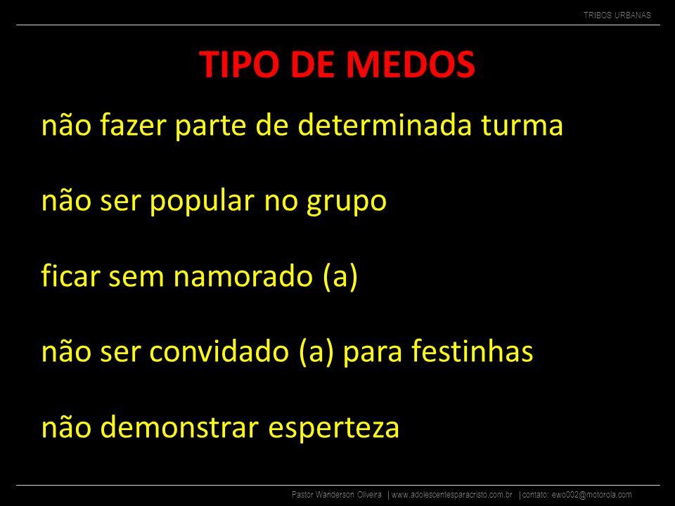 Pastor Wanderson Oliveira | www.adolescentesparacristo.com.br | contato: ewo002@motorola.com TRIBOS URBANAS 2 - O MEDO DA REJEIÇÃO Existem vários medo
