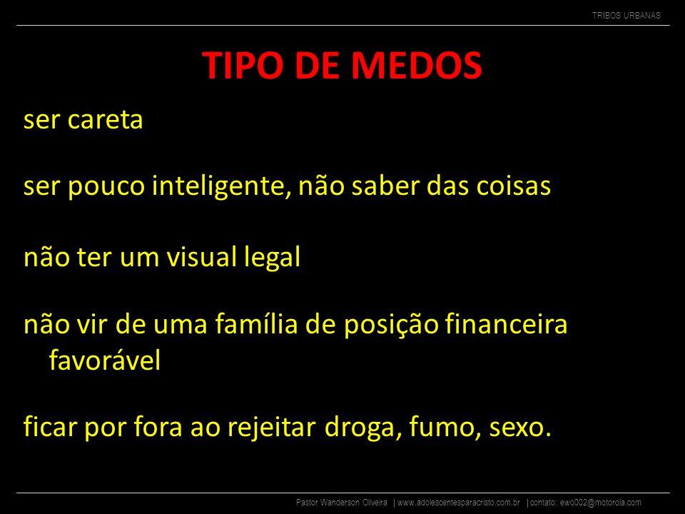 Pastor Wanderson Oliveira | www.adolescentesparacristo.com.br | contato: ewo002@motorola.com TRIBOS URBANAS TIPO DE MEDOS não fazer parte de determina