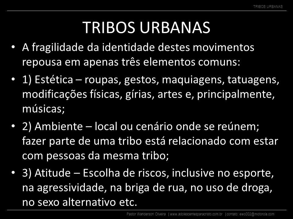 Pastor Wanderson Oliveira | www.adolescentesparacristo.com.br | contato: ewo002@motorola.com TRIBOS URBANAS Uns se unem pelo gosto musical. Outros, pe