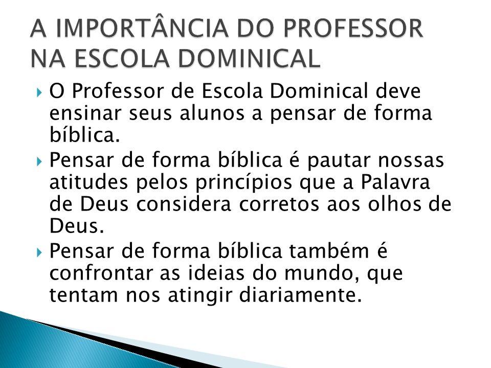 O Professor de Escola Dominical deve ensinar seus alunos a pensar de forma bíblica. Pensar de forma bíblica é pautar nossas atitudes pelos princípios