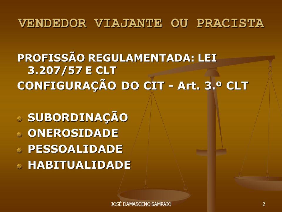 JOSÉ DAMASCENO SAMPAIO3 REPRESENTANÇÃO COMERCIAL PROFISSÃO REGULAMENTATADA: LEI N° 4.886/65 E LEI N° 10.406/2002 – CÓDIGO CIVIL PROFISSÃO REGULAMENTATADA: LEI N° 4.886/65 E LEI N° 10.406/2002 – CÓDIGO CIVIL CONTRATO DE REPRESENTAÇÃO - NCC: PELO CONTRATO DE AGÊNCIA OU REPRESENTAÇÃO COMERCIAL, UMA PESSOA (FÍSICA OU JURÍDICA) ASSUME, EM CARÁTER NÃO EVENTUAL E SEM VÍNCULOS DE DEPENDÊNCIA, A OBRIGAÇÃO DE PROMOVER, À CONTA DE OUTRA, MEDIANTE RETRIBUIÇÃO, A REALIZAÇÃO DE CERTOS NEGÓCIOS, EM ZONA DETERMINADA CONTRATO DE REPRESENTAÇÃO - NCC: PELO CONTRATO DE AGÊNCIA OU REPRESENTAÇÃO COMERCIAL, UMA PESSOA (FÍSICA OU JURÍDICA) ASSUME, EM CARÁTER NÃO EVENTUAL E SEM VÍNCULOS DE DEPENDÊNCIA, A OBRIGAÇÃO DE PROMOVER, À CONTA DE OUTRA, MEDIANTE RETRIBUIÇÃO, A REALIZAÇÃO DE CERTOS NEGÓCIOS, EM ZONA DETERMINADA